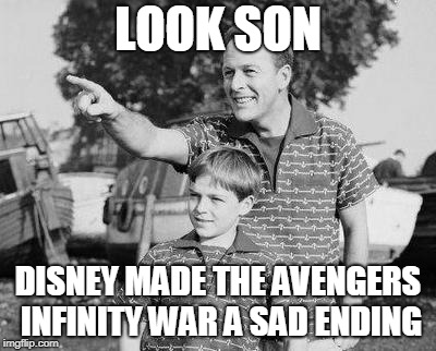 Look Son | LOOK SON DISNEY MADE THE AVENGERS INFINITY WAR A SAD ENDING | image tagged in memes,look son | made w/ Imgflip meme maker