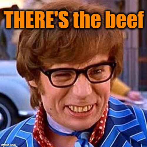 Austin Powers Wink | THERE'S the beef | image tagged in austin powers wink | made w/ Imgflip meme maker