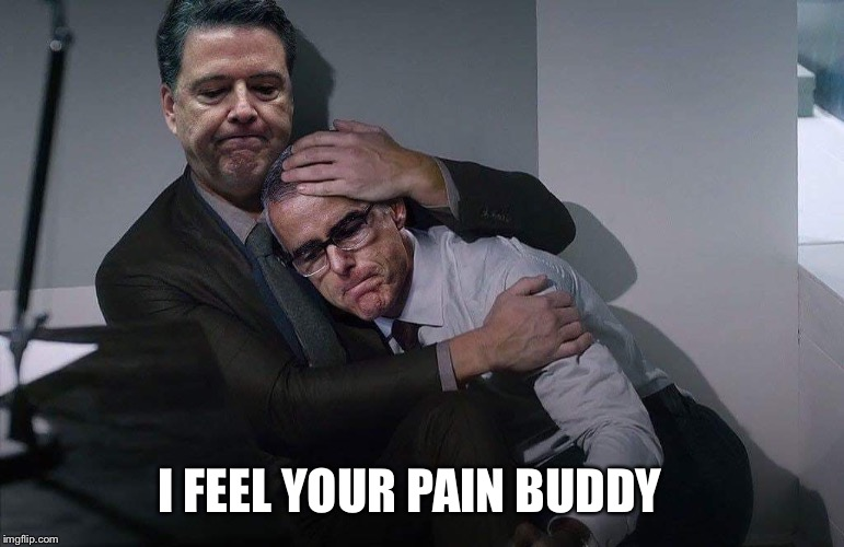 Comey consoles McCabe | I FEEL YOUR PAIN BUDDY | image tagged in comey consoles mccabe | made w/ Imgflip meme maker