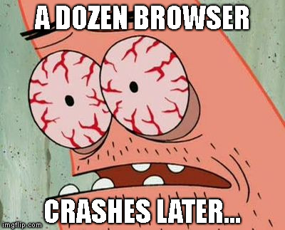 Sleepless | A DOZEN BROWSER CRASHES LATER... | image tagged in sleepless | made w/ Imgflip meme maker