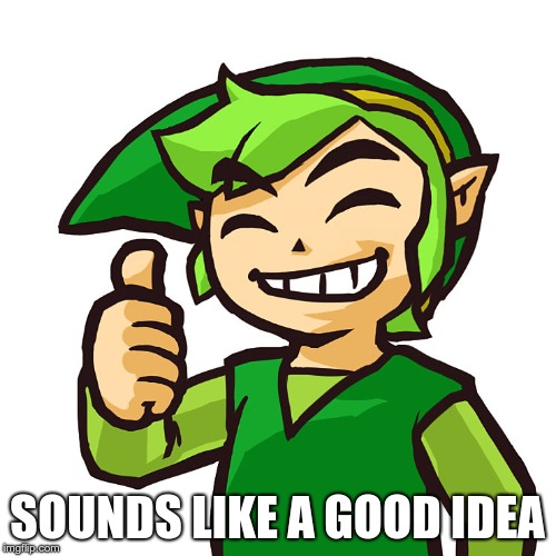 Happy Link | SOUNDS LIKE A GOOD IDEA | image tagged in happy link | made w/ Imgflip meme maker