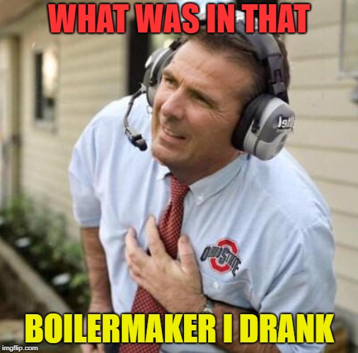 Urban Meyer | WHAT WAS IN THAT BOILERMAKER I DRANK | image tagged in urban meyer | made w/ Imgflip meme maker