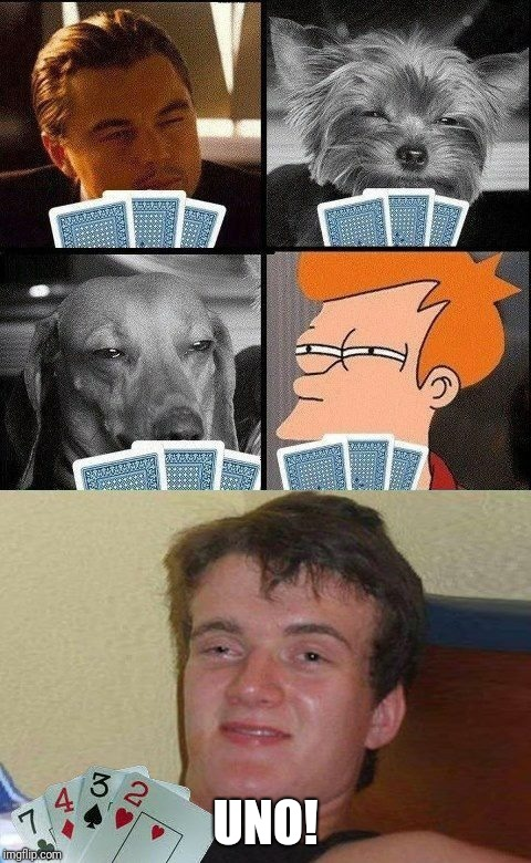 Ante up |  UNO! | image tagged in 10 guy poker,uno,cards,ilikepie314159265358979 | made w/ Imgflip meme maker