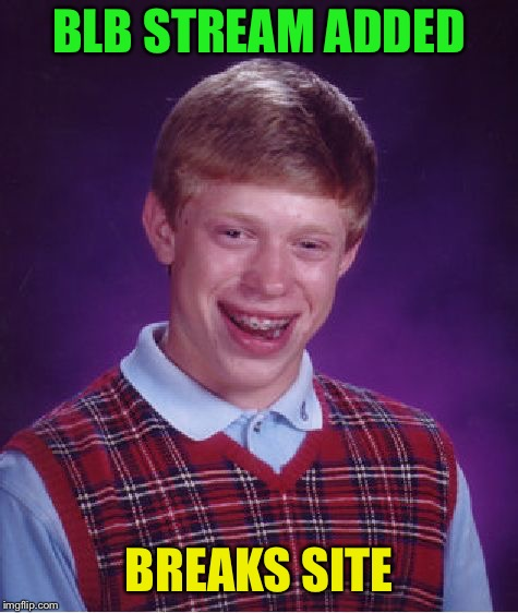 Bad Luck Brian Meme | BLB STREAM ADDED BREAKS SITE | image tagged in memes,bad luck brian | made w/ Imgflip meme maker