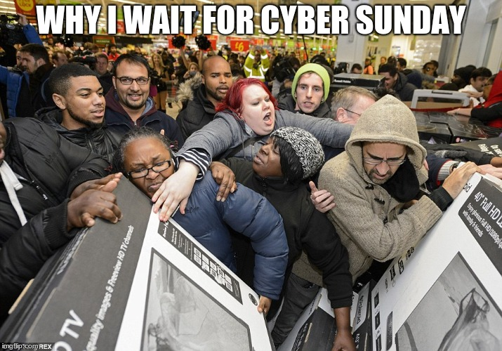 Black Friday Matters | WHY I WAIT FOR CYBER SUNDAY | image tagged in black friday matters | made w/ Imgflip meme maker