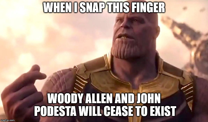 thanos snap | WHEN I SNAP THIS FINGER WOODY ALLEN AND JOHN PODESTA WILL CEASE TO EXIST | image tagged in thanos snap,memes,woody allen,john podesta | made w/ Imgflip meme maker