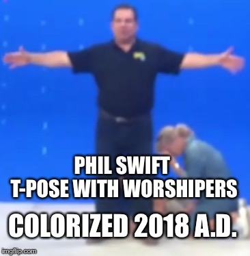 Phil swift  | COLORIZED 2018 A.D. PHIL SWIFT T-POSE WITH WORSHIPERS | image tagged in phil swift | made w/ Imgflip meme maker
