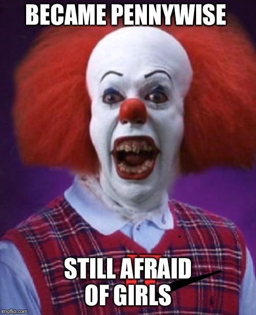 BECAME PENNYWISE STILL AFRAID OF GIRLS | made w/ Imgflip meme maker