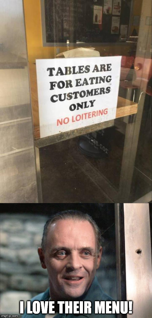 I guess you can't bring your own people in to eat. | I LOVE THEIR MENU! | image tagged in diner,eating,customers,hannibal lecter | made w/ Imgflip meme maker