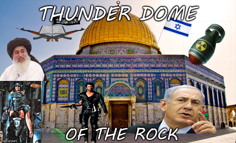 Who run barter town? | THUNDER DOME OF THE ROCK | image tagged in dome of the rock,mad max,beyond thunder dome,nuclear war,salmon pop tarts | made w/ Imgflip meme maker