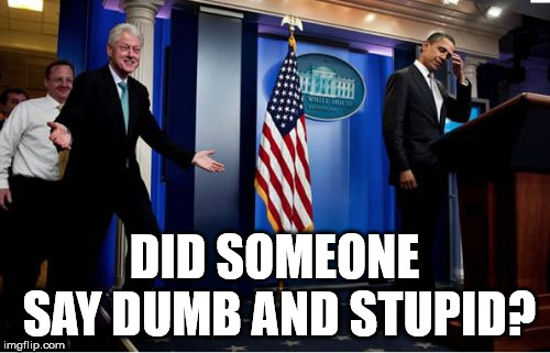 Bubba And Barack Meme | DID SOMEONE SAY DUMB AND STUPID? | image tagged in memes,bubba and barack | made w/ Imgflip meme maker