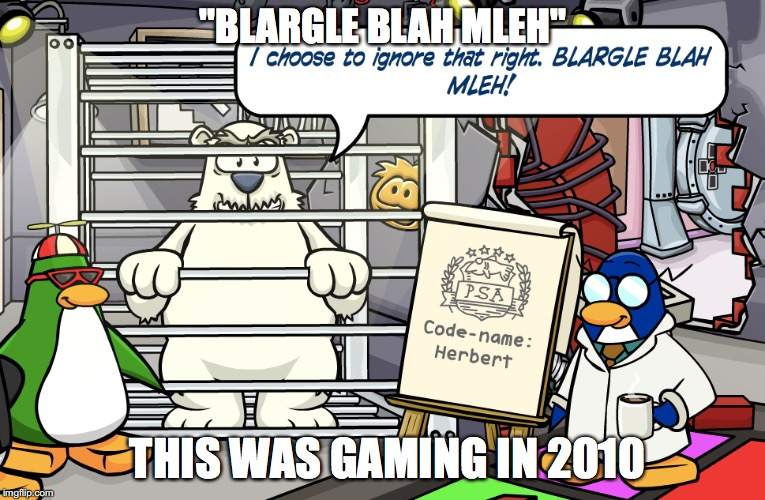 "blargle blah mleh | ""BLARGLE BLAH MLEH"" THIS WAS GAMING IN 2010 