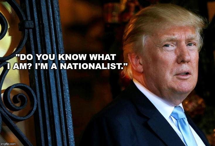 "Nationalist | ""DO YOU KNOW WHAT I AM? I'M A NATIONALIST."" 