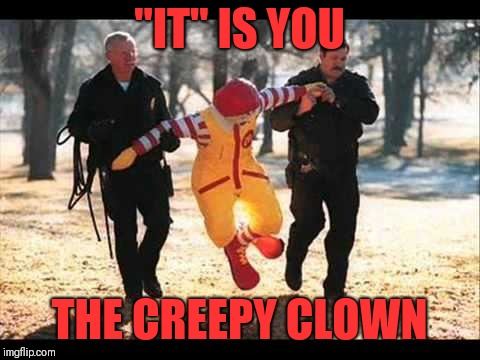 "Ronald McDonald that stinking Pervert | ""IT"" IS YOU THE CREEPY CLOWN 