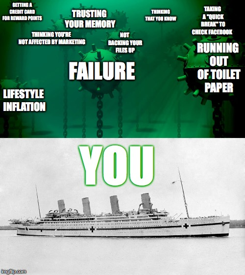 Life traps | FAILURE THINKING YOU'RE NOT AFFECTED BY MARKETING LIFESTYLE INFLATION RUNNING OUT OF TOILET PAPER NOT BACKING YOUR FILES UP GETTING A CREDIT | image tagged in memes,life sucks,ship,hospital,mine,failure | made w/ Imgflip meme maker
