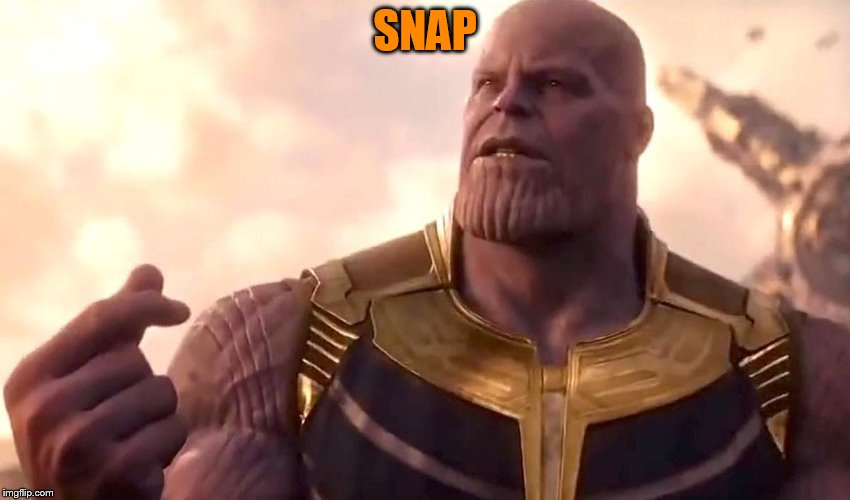 thanos snap | SNAP | image tagged in thanos snap | made w/ Imgflip meme maker