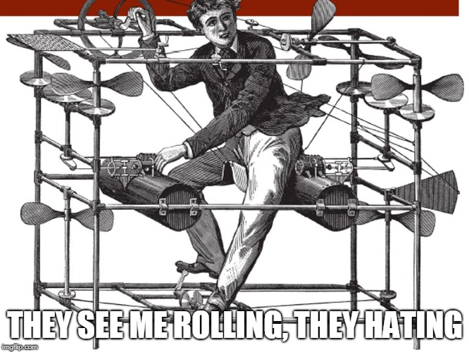 they see me rolling | THEY SEE ME ROLLING, THEY HATING | image tagged in helicopter,they see me rolling they hating | made w/ Imgflip meme maker