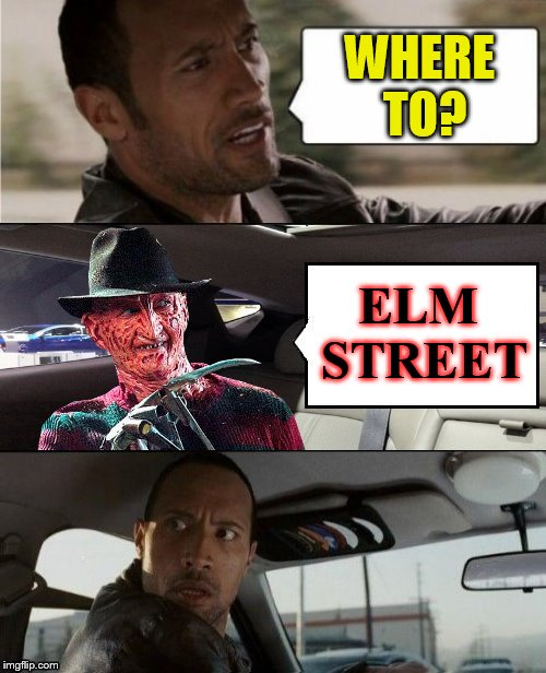 Halloween candy is yours to keep, so you better not oversleep!  | WHERE TO? ELM STREET | image tagged in memes,halloween,halloween is coming,nightmare on elm street,freddy krueger,the rock driving | made w/ Imgflip meme maker