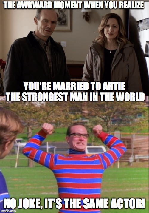 He wasn't so strong in Halloween! | THE AWKWARD MOMENT WHEN YOU REALIZE NO JOKE, IT'S THE SAME ACTOR! YOU'RE MARRIED TO ARTIE THE STRONGEST MAN IN THE WORLD | image tagged in slasher love - mike  jason - friday 13th halloween,michael myers,horror movie,90's kids,judy greer,nickelodeon | made w/ Imgflip meme maker