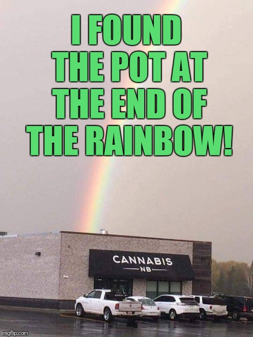 Rainbow pot | I FOUND THE POT AT THE END OF THE RAINBOW! | image tagged in pot,cannabis,rainbow,weed,marijuana | made w/ Imgflip meme maker
