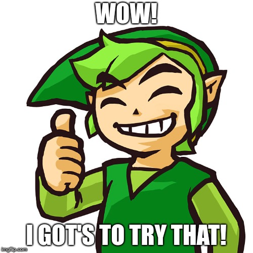 Happy Link | WOW! I GOT'S TO TRY THAT! | image tagged in happy link | made w/ Imgflip meme maker