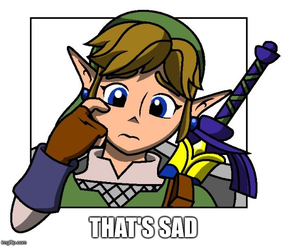 Confused Link | THAT'S SAD | image tagged in confused link | made w/ Imgflip meme maker