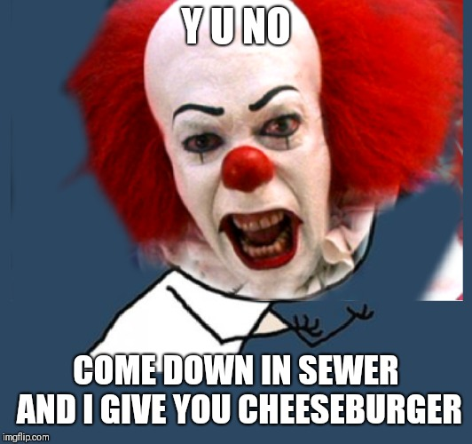 Y U NO COME DOWN IN SEWER AND I GIVE YOU CHEESEBURGER | made w/ Imgflip meme maker