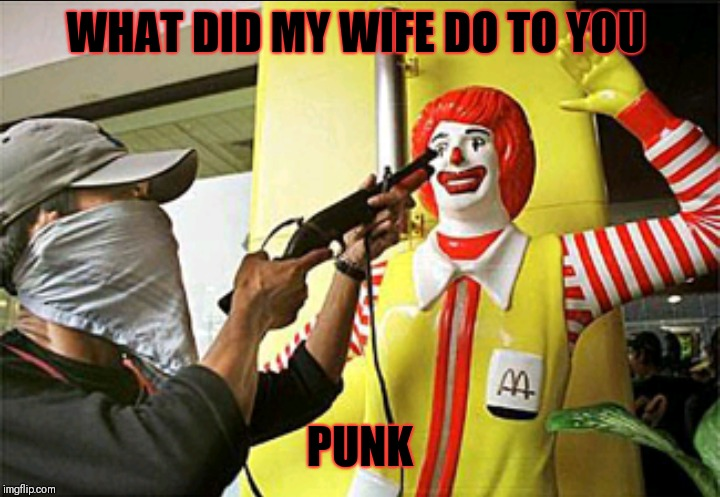 WHAT DID MY WIFE DO TO YOU PUNK | made w/ Imgflip meme maker