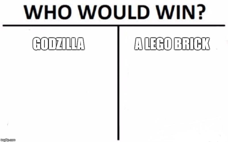 One can hurt you more than the other ! | GODZILLA A LEGO BRICK | image tagged in memes,who would win,godzilla,feet,pain | made w/ Imgflip meme maker