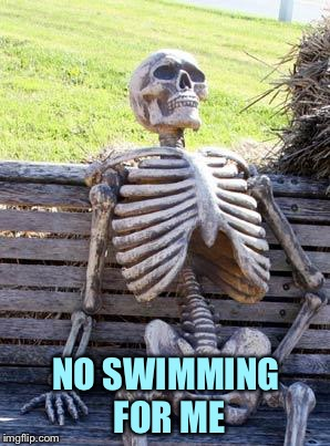 Waiting Skeleton Meme | NO SWIMMING FOR ME | image tagged in memes,waiting skeleton | made w/ Imgflip meme maker