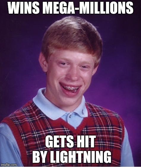 Bad Luck Brian Meme | WINS MEGA-MILLIONS GETS HIT BY LIGHTNING | image tagged in memes,bad luck brian | made w/ Imgflip meme maker