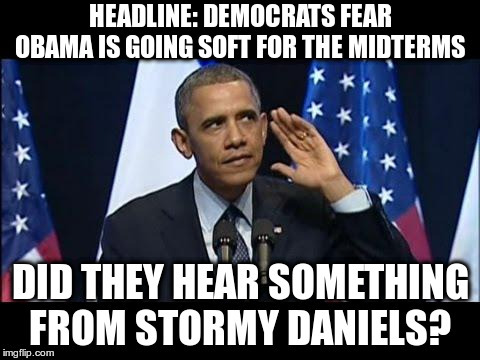 Repost: Obama Going Soft? | image tagged in obama,fake news,stormy daniels | made w/ Imgflip meme maker
