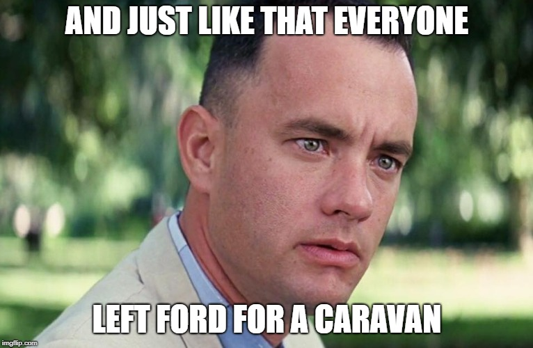 And just like that | AND JUST LIKE THAT EVERYONE LEFT FORD FOR A CARAVAN | image tagged in and just like that | made w/ Imgflip meme maker