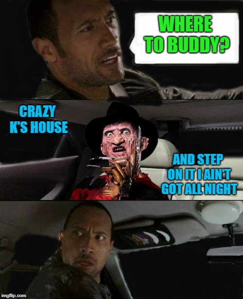 WHERE TO BUDDY? CRAZY K'S HOUSE AND STEP ON IT I AIN'T GOT ALL NIGHT | made w/ Imgflip meme maker