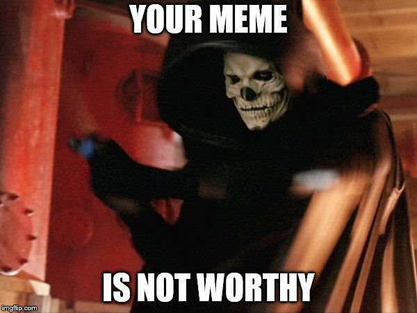 spooky memes | YOUR MEME IS NOT WORTHY | image tagged in spooky | made w/ Imgflip meme maker