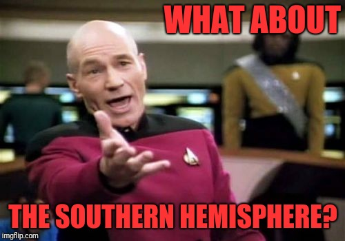 Picard Wtf Meme | WHAT ABOUT THE SOUTHERN HEMISPHERE? | image tagged in memes,picard wtf | made w/ Imgflip meme maker