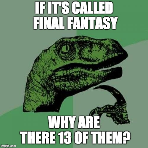 Philosoraptor Meme | IF IT'S CALLED FINAL FANTASY WHY ARE THERE 13 OF THEM? | image tagged in memes,philosoraptor | made w/ Imgflip meme maker