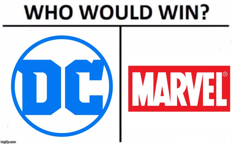 probably the question we're all asking ... But I think MARVEL though | image tagged in memes,who would win,marvel,dc comics,dc,vote | made w/ Imgflip meme maker