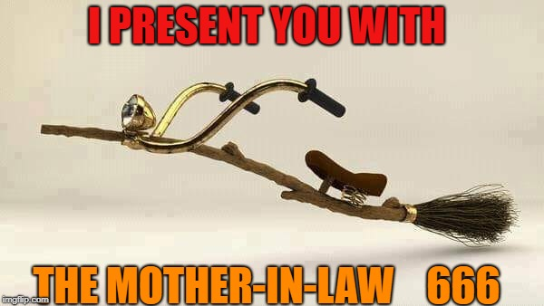 get yours today!! lol | I PRESENT YOU WITH THE MOTHER-IN-LAW    666 | image tagged in mother-in-law jokes,motorcycle,halloween | made w/ Imgflip meme maker