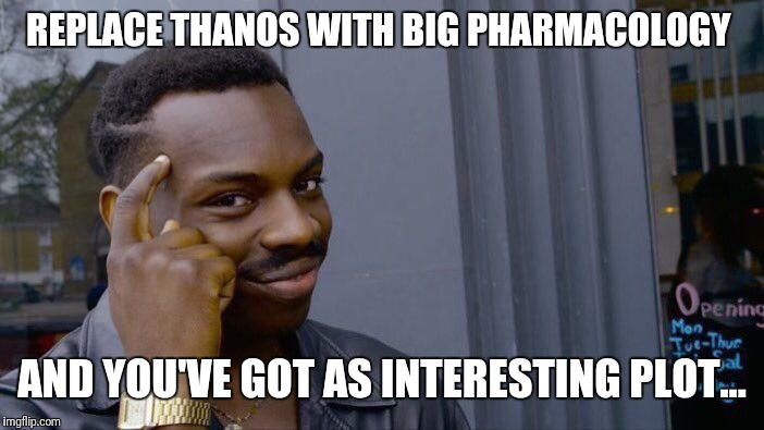 REPLACE THANOS WITH BIG PHARMACOLOGY AND YOU'VE GOT AS INTERESTING PLOT... | image tagged in memes,roll safe think about it | made w/ Imgflip meme maker