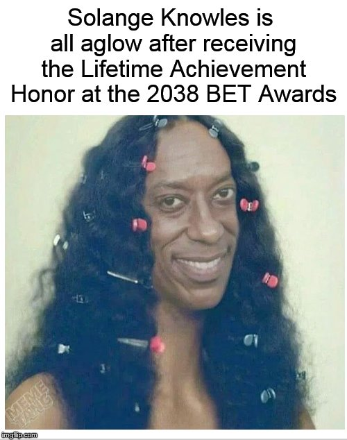 Congratulations Solange! | Solange Knowles is all aglow after receiving the Lifetime Achievement Honor at the 2038 BET Awards | image tagged in solange,singer,beyonce,dankmemes,solange knowles | made w/ Imgflip meme maker