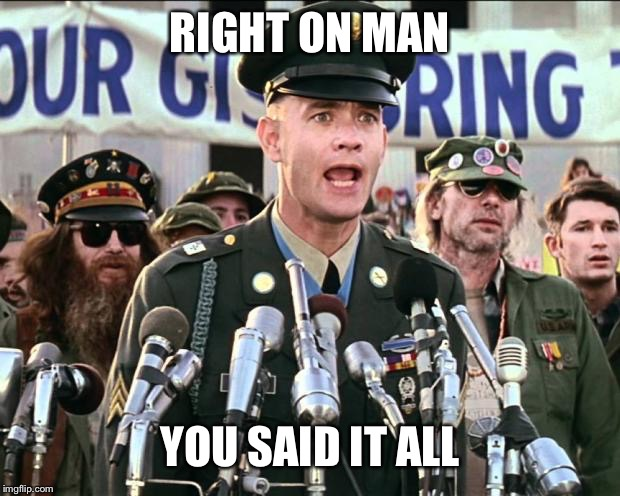 Forest Gump Jenny | RIGHT ON MAN YOU SAID IT ALL | image tagged in forest gump jenny | made w/ Imgflip meme maker