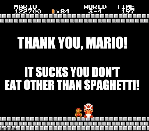 Thank You Mario | THANK YOU, MARIO! IT SUCKS YOU DON'T EAT OTHER THAN SPAGHETTI! | image tagged in thank you mario | made w/ Imgflip meme maker