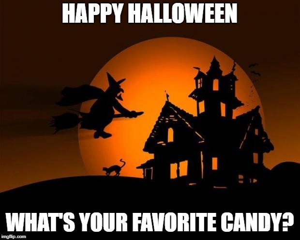 happy halloween |  HAPPY HALLOWEEN; WHAT'S YOUR FAVORITE CANDY? | image tagged in happy halloween | made w/ Imgflip meme maker