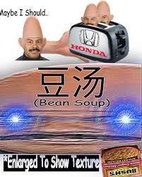 B E A N S O U P | image tagged in surreal,bean | made w/ Imgflip meme maker
