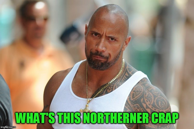 WHAT'S THIS NORTHERNER CRAP | made w/ Imgflip meme maker