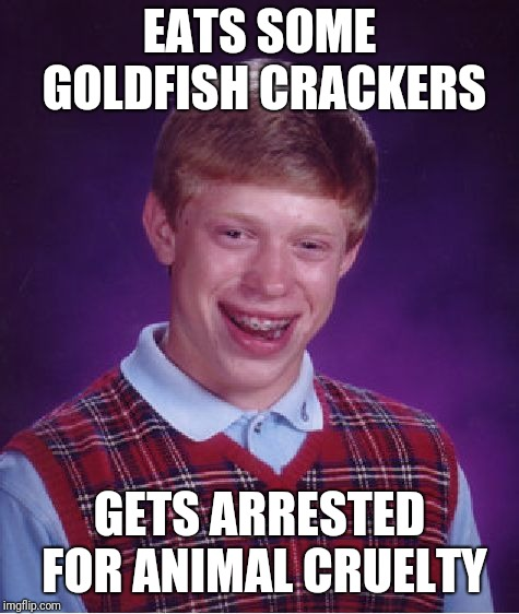 The snack that smiles back... except for bad luck brian | EATS SOME GOLDFISH CRACKERS GETS ARRESTED FOR ANIMAL CRUELTY | image tagged in memes,bad luck brian,goldfish | made w/ Imgflip meme maker