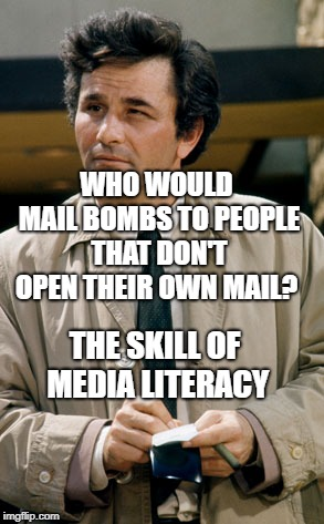 WHO WOULD MAIL BOMBS TO PEOPLE THAT DON'T OPEN THEIR OWN MAIL? THE SKILL OF MEDIA LITERACY | image tagged in colombo notes | made w/ Imgflip meme maker