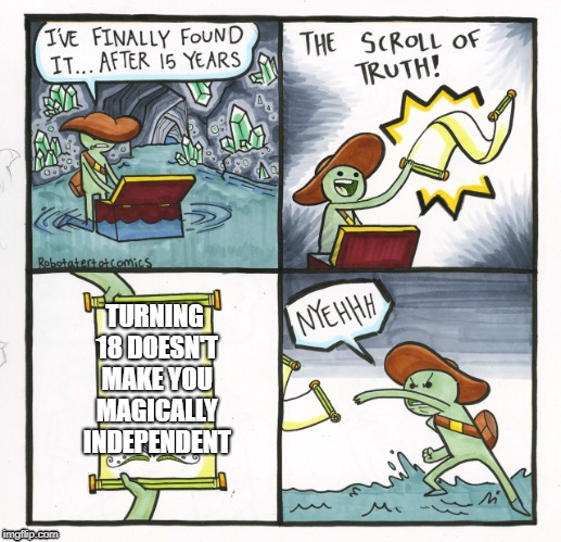 i wish someone had told me  | TURNING 18 DOESN'T MAKE YOU MAGICALLY INDEPENDENT | image tagged in memes,the scroll of truth,adult,adult humor | made w/ Imgflip meme maker
