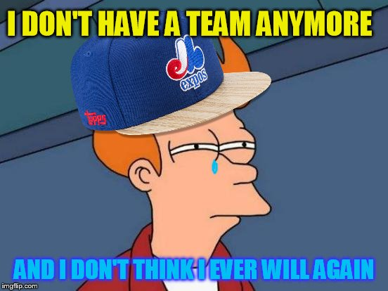 I DON'T HAVE A TEAM ANYMORE AND I DON'T THINK I EVER WILL AGAIN | made w/ Imgflip meme maker